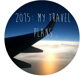 2015: My Travel Plans